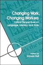Changing Work, Changing Workers (Suny Series, Literacy, Culture and Learning - Theory and Practice)