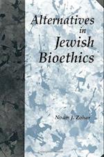 Alternatives in Jewish Bioethics (S U N Y SERIES IN JEWISH PHILOSOPHY)
