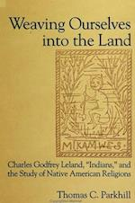 Weaving Ourselves into the Land (Suny Series in Native American Religions)