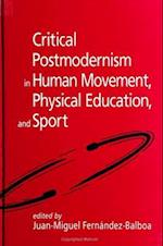 Critical Postmodernism in Human Movement, Physical Education and Sport (S U N Y SERIES ON SPORT, CULTURE, AND SOCIAL RELATIONS)
