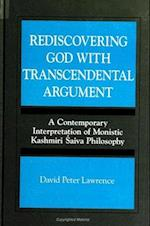 Rediscovering God with Transcendental Argument (S U N Y SERIES, TOWARD A COMPARATIVE PHILOSOPHY OF RELIGIONS)