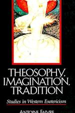 Theosophy, Imagination, Tradition (S U N Y SERIES IN WESTERN ESOTERIC TRADITIONS)