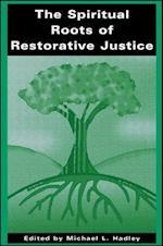 The Spiritual Roots of Restorative Justice (S U N Y SERIES IN RELIGIOUS STUDIES)