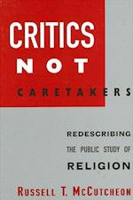 Critics Not Caretakers (Suny Series, Issues in the Study of Religion)