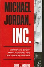 Michael Jordan, Inc. (S U N Y SERIES ON SPORT, CULTURE, AND SOCIAL RELATIONS)