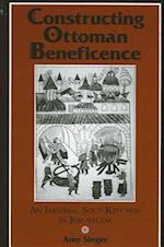 Constructing Ottoman Beneficence (Suny Series in Near Eastern Studies)