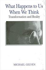 What Happens to Us When We Think