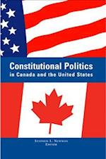 Constitutional Politics in Canada and the United States (Suny Series in American Constitutionalism)