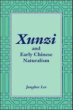 Xunzi and Early Chinese Naturalism (Suny Series in Chinese Philosophy and Culture)