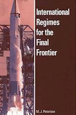 International Regimes for the Final Frontier (Suny Series in Global Politics)