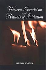 Western Esotericism and Rituals of Initiation (S U N Y SERIES IN WESTERN ESOTERIC TRADITIONS)