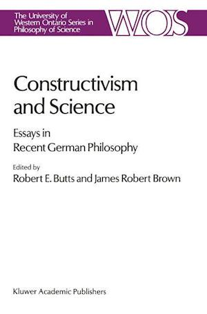 Constructivism and Science : Essays in Recent German Philosophy