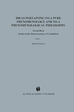 Ideas Pertaining to a Pure Phenomenology and to a Phenomenological Philosophy : Second Book Studies in the Phenomenology of Constitution