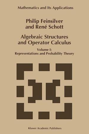 Algebraic Structures and Operator Calculus : Volume I: Representations and Probability Theory