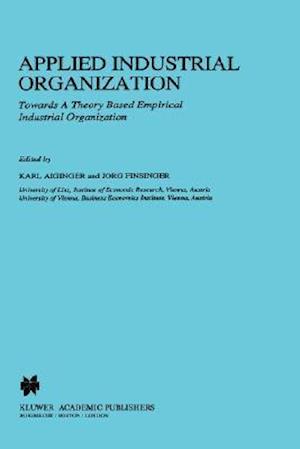 Applied Industrial Organization : Towards a Theory-Based Empirical Industrial Organization