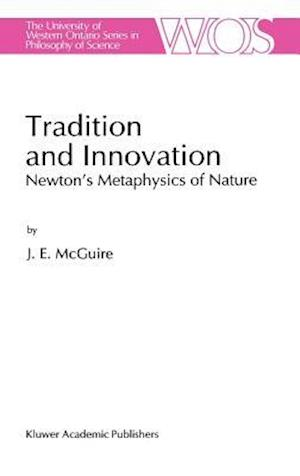 Tradition and Innovation : Newton's Metaphysics of Nature