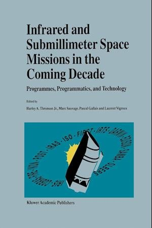 Infrared and Submillimeter Space Missions in the Coming Decade : Programmes, Programmatics, and Technology