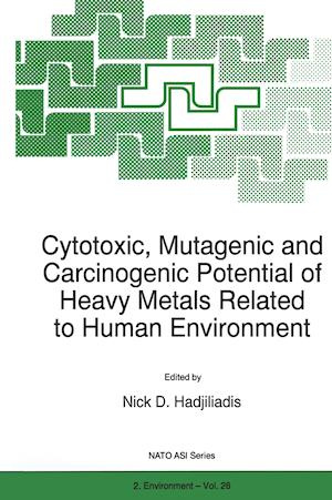 Cytotoxic, Mutagenic and Carcinogenic Potential of Heavy Metals Related to Human Environment