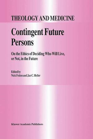 Contingent Future Persons : On the Ethics of Deciding Who Will Live, or Not, in the Future