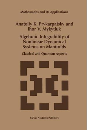 Algebraic Integrability of Nonlinear Dynamical Systems on Manifolds : Classical and Quantum Aspects