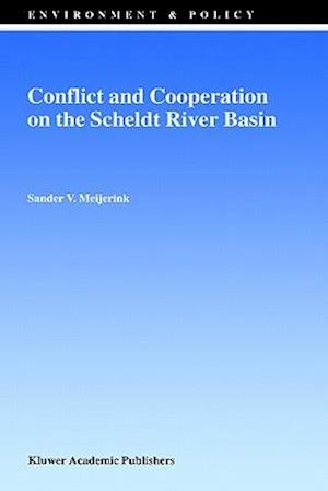 Conflict and Cooperation on the Scheldt River Basin : A Case Study of Decision Making on International Scheldt Issues between 1967 and 1997