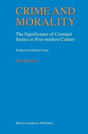 Crime and Morality : The Significance of Criminal Justice in Post-modern Culture