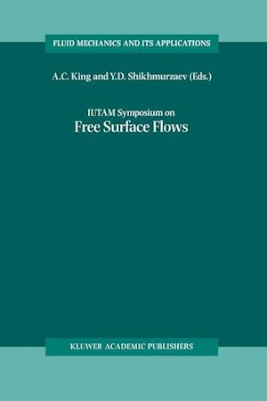 IUTAM Symposium on Free Surface Flows : Proceedings of the IUTAM Symposium held in Birmingham, United Kingdom, 10-14 July 2000
