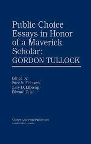 Public Choice Essays in Honor of a Maverick Scholar: Gordon Tullock