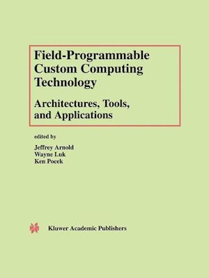 Field-Programmable Custom Computing Technology: Architectures, Tools, and Applications