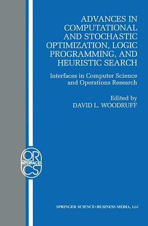 Advances in Computational and Stochastic Optimization, Logic Programming, and Heuristic Search : Interfaces in Computer Science and Operations Researc
