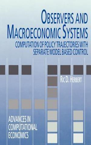 Observers and Macroeconomic Systems : Computation of Policy Trajectories with Separate Model Based Control