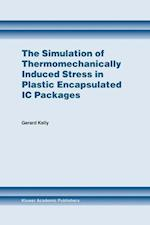 The Simulation of Thermomechanically Induced Stress in Plastic Encapsulated IC Packages af Gerard Kelly