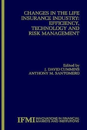 Changes in the Life Insurance Industry: Efficiency, Technology and Risk Management