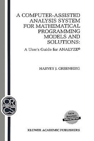 A Computer-Assisted Analysis System for Mathematical Programming Models and Solutions : A User's Guide for ANALYZE©