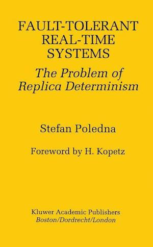 Fault-Tolerant Real-Time Systems : The Problem of Replica Determinism