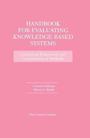 Handbook for Evaluating Knowledge-Based Systems : Conceptual Framework and Compendium of Methods