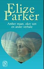 Amber maan, oker son en ander verhale af Elize Parker