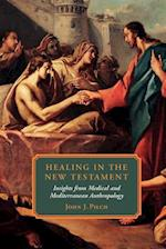 Healing in the New Testament af John J. Pilch