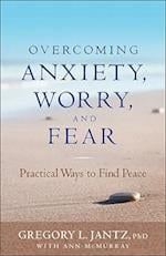 Overcoming Anxiety, Worry, and Fear af Gregory L Jantz, Ann McMurray