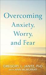 Overcoming Anxiety, Worry, and Fear af Gregory L. Jantz