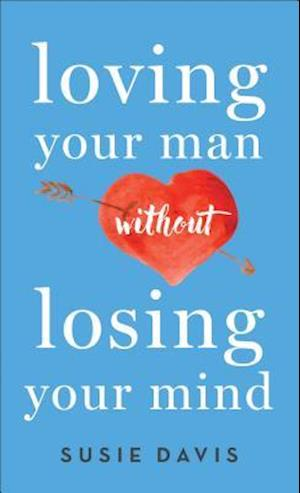 Loving Your Man Without Losing Your Mind