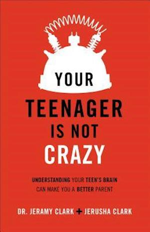 Bog, paperback Your Teenager Is Not Crazy af Jerusha Clark, Dr Jeramy Clark