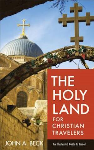 Bog, paperback The Holy Land for Christian Travelers af John A. Beck