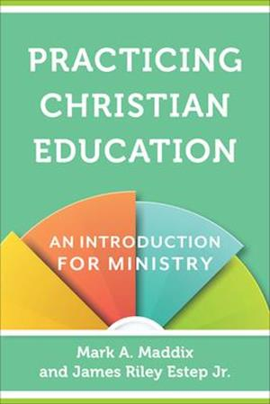 Bog, paperback Practicing Christian Education af James Riley Estep, Mark A. Maddix
