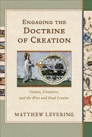 Bog, hardback Engaging the Doctrine of Creation af Perry Family Foundation Professor of Theology Matthew Levering
