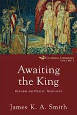 Awaiting the King (Cultural Liturgies, nr. 3)