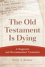 The Old Testament Is Dying af Brent A. Strawn