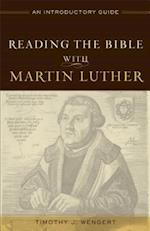 Reading the Bible with Martin Luther af Timothy J. Wengert