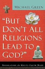 But Don't All Religions Lead to God