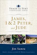 James, 1 & 2 Peter, and Jude (Teach the Text Commentary)